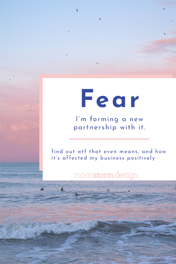 Fear; I'm forming a new partnership with it. Find out wtf that even means, and how it's affected my business