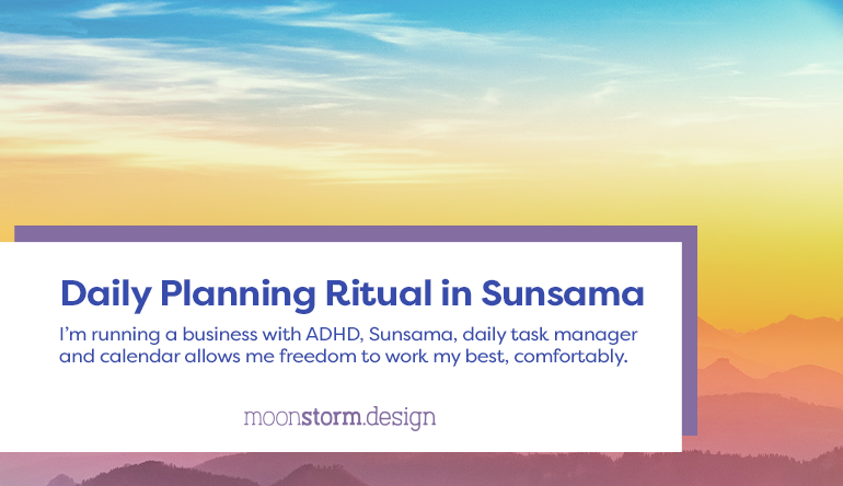 Daily Planning Ritual in Sunsama. I'm running a business with ADHD. Sunsama daily task manager and calendar allows me freedom to work my best, comfortably.